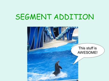 SEGMENT ADDITION This stuff is AWESOME!. Can you see a shark?What about now?