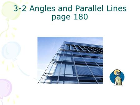 3-2 Angles and Parallel Lines page 180. P ROPERTIES OF P ARALLEL L INES POSTULATE POSTULATE 15 Corresponding Angles Postulate 1 2 1 2 If two parallel.