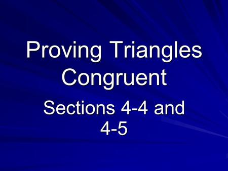 Proving Triangles Congruent Sections 4-4 and 4-5.