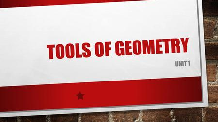 TOOLS OF GEOMETRY UNIT 1. POINTS, LINES, AND PLANES Essential Understanding: Geometry is a mathematical system built on accepted facts, basic terms, and.