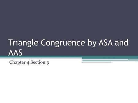Triangle Congruence by ASA and AAS Chapter 4 Section 3.