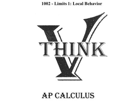 AP CALCULUS 1002 - Limits 1: Local Behavior. REVIEW: ALGEBRA is a ________________________ machine that ___________________ a function ___________ a point.
