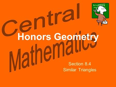 Honors Geometry Section 8.4 Similar Triangles. Please select a Team. 1.Team 1 2.Team 2 3.Team 3 4.Team 4 5.Team 5 6.Team 6 7.Team 7 8.Team 8 9.Team 9.