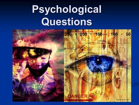 Psychological Questions. The Psychological Questions Psychologists focus on people ' s behaviours and attitudes (e.g. social problem of drinking and driving).