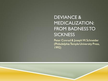 DEVIANCE & MEDICALIZATION: FROM BADNESS TO SICKNESS Peter Conrad & Joseph W. Schneider (Philadelphia: Temple University Press, 1992)
