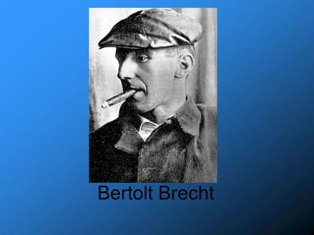 Bertolt Brecht. Quick Biography Born in Augsburg Bavaria to middle class parents. Bright quiet student in grade school As a child, he visited folk festivals.
