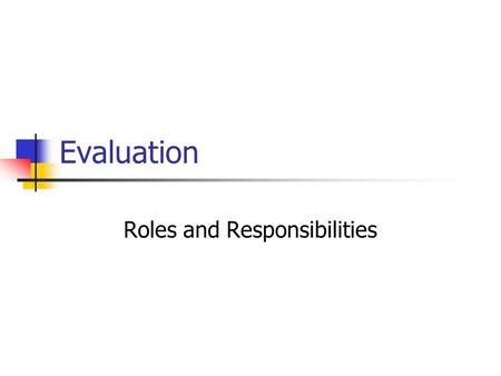 Evaluation Roles and Responsibilities. First Thoughts Practicum Liaisons Really Do Read These Documents. Feedback is essential to student growth and learning.