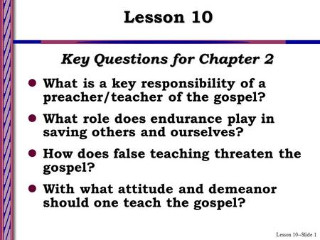 Lesson 10--Slide 1 Key Questions for Chapter 2 What is a key responsibility of a preacher/teacher of the gospel? What role does endurance play in saving.