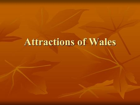 Attractions of Wales. The capital of Wales Speaking about the sights of Cardiff - capital of Wales – we should note the following few places, notable.