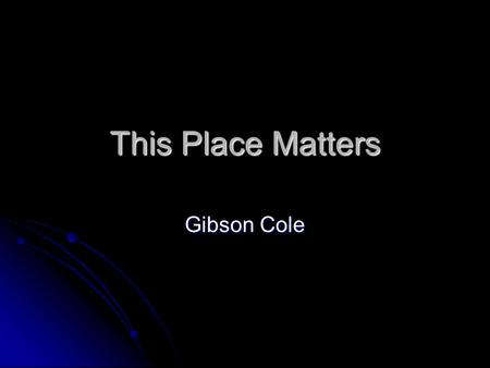 This Place Matters Gibson Cole. Smith's Red & White This place matters to me because they have good food. They are historic to the area because they have.