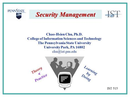 Chao-Hsien Chu, Ph.D. College of Information Sciences and Technology The Pennsylvania State University University Park, PA 16802 Security.