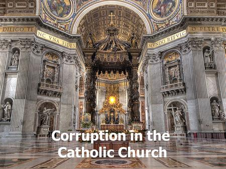 Corruption in the Catholic Church Corruption in the Catholic Church.