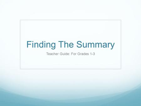 Finding The Summary Teacher Guide: For Grades 1-3.