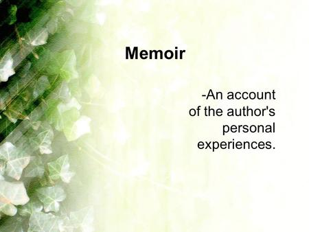 Memoir -An account of the author's personal experiences.