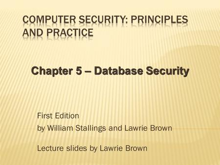 First Edition by William Stallings and Lawrie Brown Lecture slides by Lawrie Brown Chapter 5 – Database Security.