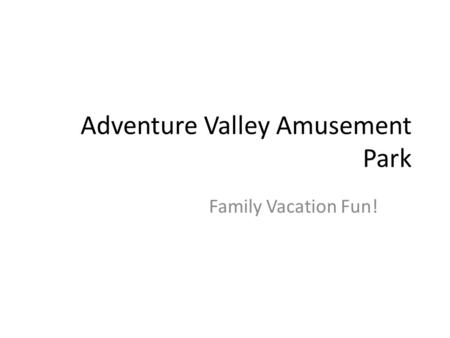 Adventure Valley Amusement Park Family Vacation Fun!