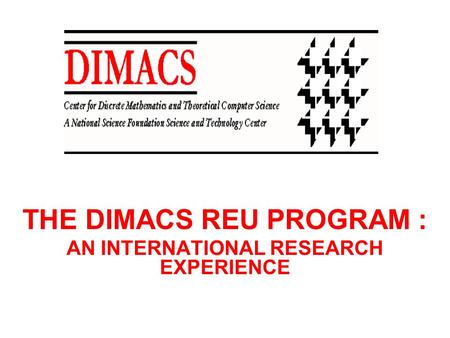 THE DIMACS REU PROGRAM : AN INTERNATIONAL RESEARCH EXPERIENCE.