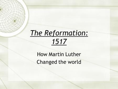 The Reformation: 1517 How Martin Luther Changed the world.