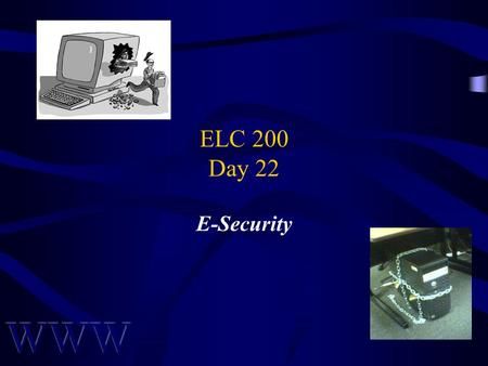 ELC 200 Day 22 E-Security. Awad –Electronic Commerce 2/e © 2003 Prentice Hall 2 Day 22 Agenda Quiz 3 Corrected –14 A's, 2 B's and 3 no-takes –Too easy!
