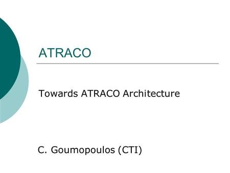 ATRACO Towards ATRACO Architecture C. Goumopoulos (CTI)