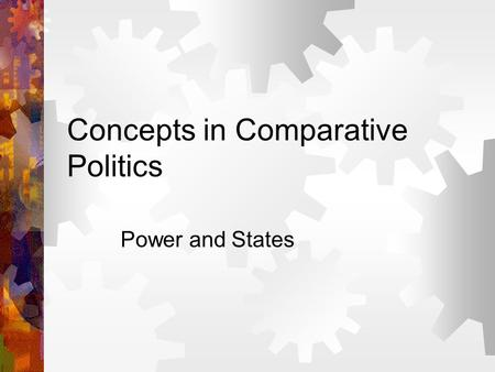 Concepts in Comparative Politics Power and States.