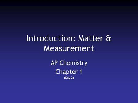 Introduction: Matter & Measurement AP Chemistry Chapter 1 (Day 2)
