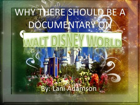 WHY THERE SHOULD BE A DOCUMENTARY ON By: Lani Adamson.