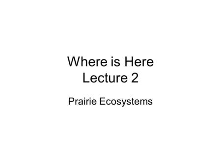 Where is Here Lecture 2 Prairie Ecosystems. The Urban Savannah Frontiers of the Prairie –<strong>Frank</strong> <strong>Lloyd</strong> <strong>Wright</strong>'s Prairie Skyscraper, Price Tower Arts center.