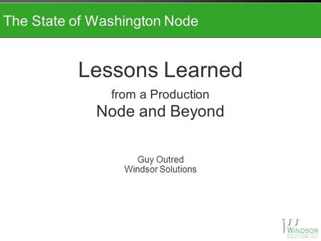 The State of Washington Node Lessons Learned from a Production Node and Beyond Guy Outred Windsor Solutions.