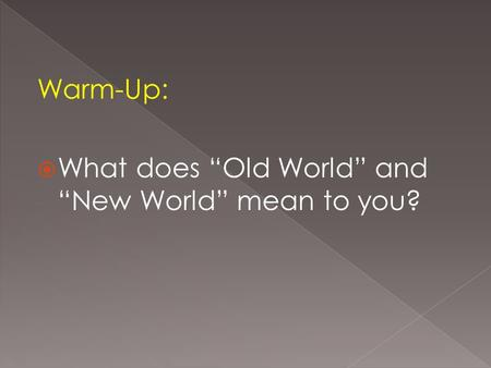 "Warm-Up:  What does ""Old World"" and ""New World"" mean to you?"