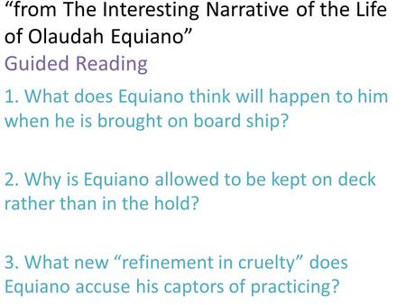 """from The Interesting Narrative of the Life of Olaudah Equiano"" Guided Reading 1. What does Equiano think will happen to him when he is brought on board."