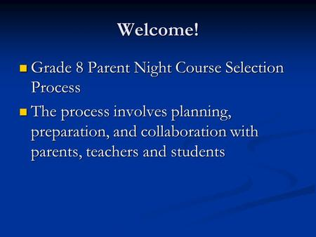 Welcome! Grade 8 Parent Night Course Selection Process Grade 8 Parent Night Course Selection Process The process involves planning, preparation, and collaboration.