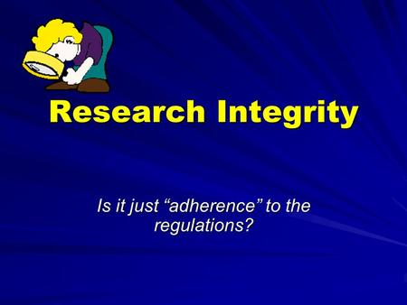 "Research Integrity Is it just ""adherence"" to the regulations?"