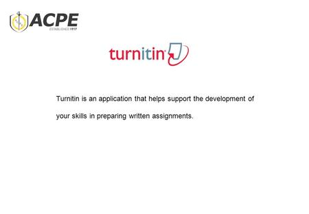 Turnitin is an application that helps support the development of your skills in preparing written assignments.