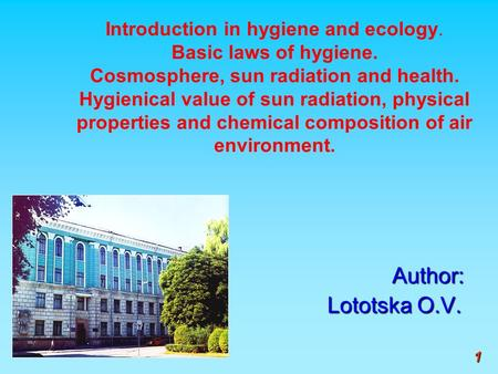 Author: Author: Lototska O.V. 1 Introduction in hygiene and ecology. Basic laws of hygiene. Cosmosphere, sun radiation and health. Hygienical value of.