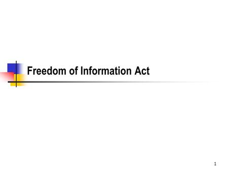 1 Freedom of Information Act. 2 Key Documents President Johnson's Proclamation on the signing of the original act in 1967Proclamation The Congressional.