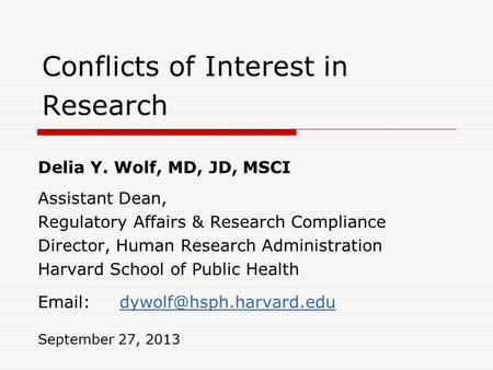 Conflicts of Interest in Research Delia Y. Wolf, MD, JD, MSCI Assistant Dean, Regulatory Affairs & Research Compliance Director, Human Research Administration.