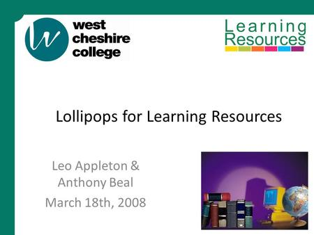 Lollipops for Learning Resources Leo Appleton & Anthony Beal March 18th, 2008.