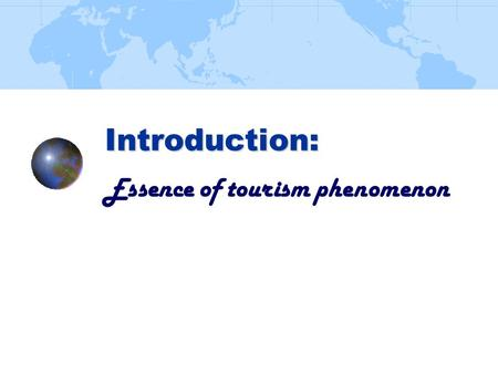 Introduction: Introduction: Essence of tourism phenomenon.