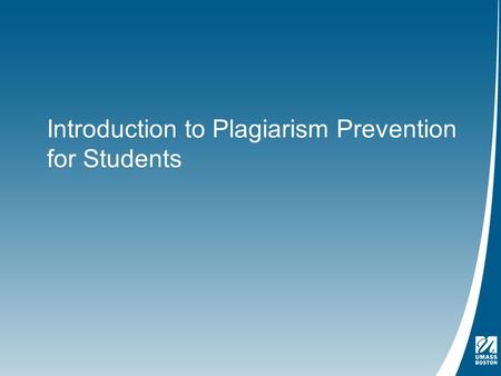 Introduction to Plagiarism Prevention for Students.