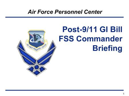 Air Force Personnel Center 1 Post-9/11 GI Bill FSS Commander Briefing.