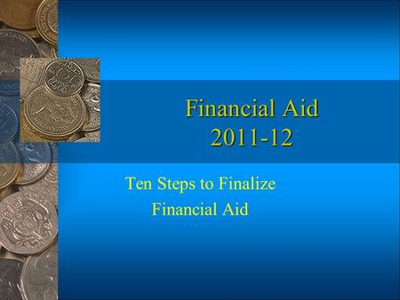 Financial Aid 2011-12 Ten Steps to Finalize Financial Aid.