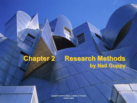 1 Copyright © 2004 by Nelson, a division of Thomson Canada Limited. Chapter 2Research Methods by Neil Guppy.