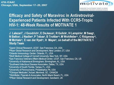Efficacy and Safety of Maraviroc in Antiretroviral- Experienced Patients Infected With CCR5-Tropic HIV-1: 48-Week Results of MOTIVATE 1 J Lalezari 1, J.