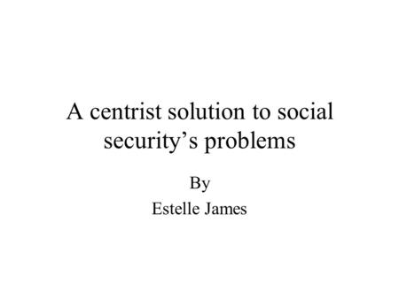 A centrist solution to social security's problems By Estelle James.