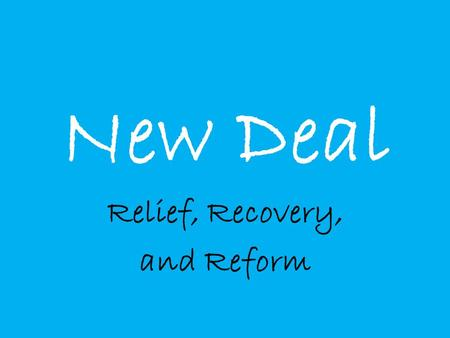New Deal Relief, Recovery, and Reform. Relief It was aimed at providing help to the millions of workers and their families that were jobless and homeless.