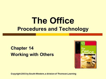 The Office Procedures and Technology Chapter 14 Working with Others Copyright 2003 by South-Western, a division of Thomson Learning.