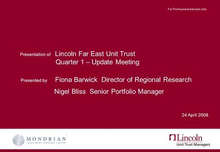 Presentation of Lincoln Far East Unit Trust Quarter 1 – Update Meeting Presented by Fiona Barwick Director of Regional Research Nigel Bliss Senior Portfolio.