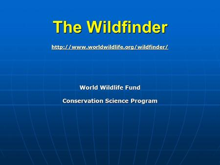 The Wildfinder  World Wildlife Fund Conservation Science Program.