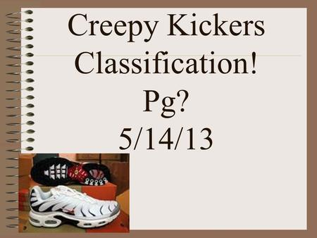 Creepy Kickers Classification! Pg? 5/14/13 Boots' Names 1) a. If boot is magnetic, go to step 2. b. If boot isn't magnetic, go to step 3. 2)a. If the.